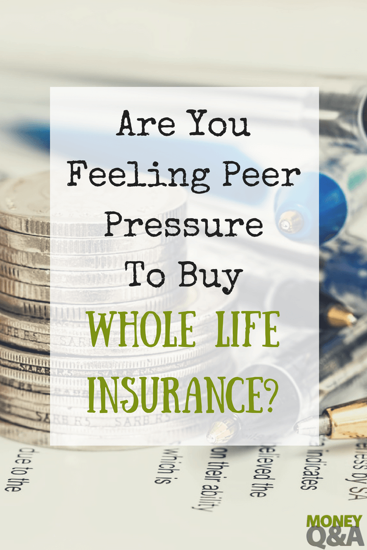 Are You Feeling Peer Pressure To Buy Whole Life Insurance Whole