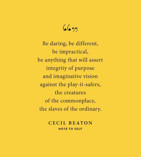 Cecily Beaton. Quote to live by.