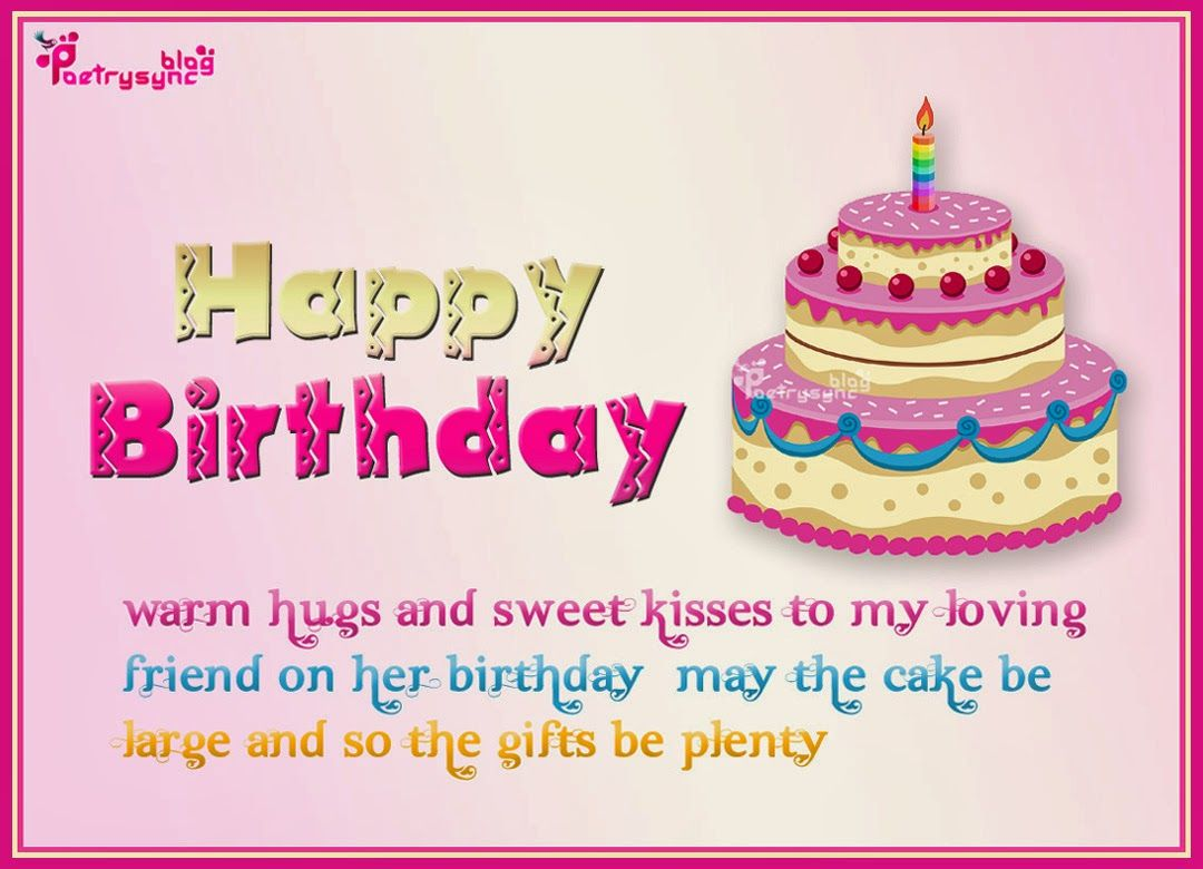 Happy birthday warm hugs and sweet kisses to my loving friend on her happy birthday warm hugs and sweet kisses to my loving friend on her birthday may the kristyandbryce Image collections