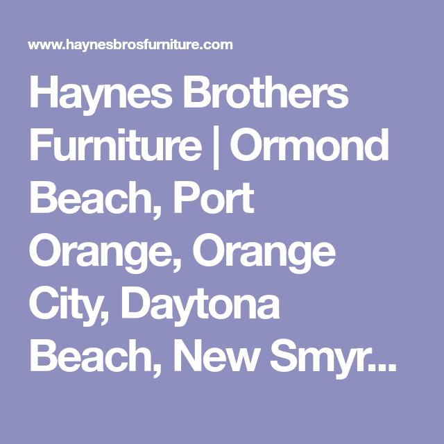 Haynes Brothers Furniture Ormond Beach Port Orange City Daytona New Smyrna And Deland Fl