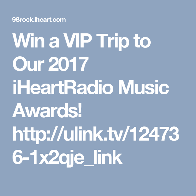 Win a VIP Trip to Our 2017 iHeartRadio Music Awards!   http://ulink.tv/124736-1x2qje_link
