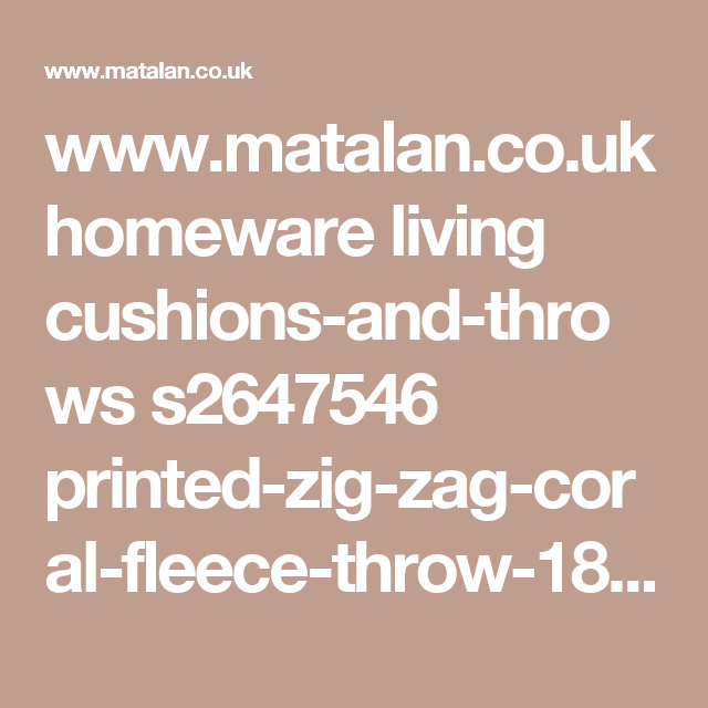 www.matalan.co.uk homeware living cushions-and-throws s2647546 printed-zig-zag-coral-fleece-throw-180cm-x-150cm