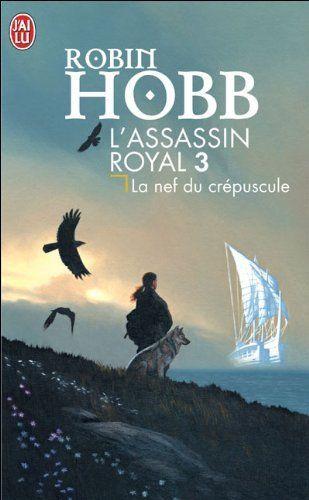 L Assassin Royal La Nef Du Crepuscule Tome 3 De Robin Hobb Robin Hobb Assassin Livres A Lire