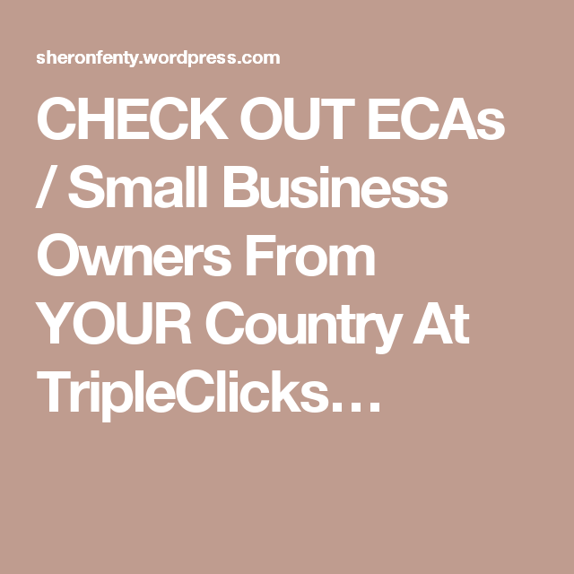 CHECK OUT ECAs / Small Business Owners From YOUR Country At TripleClicks…