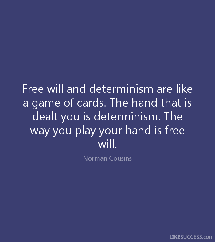 norman cousins quotes | ... determinism. The way you play your hand ...