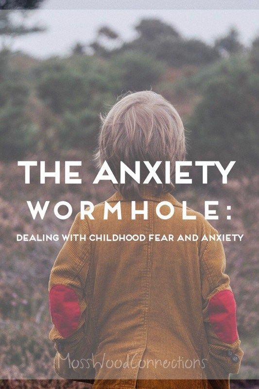 The Anxiety Wormhole: Dealing with #ChildhoodFear and #Anxiety. #positiveparenting #mosswoodconnections