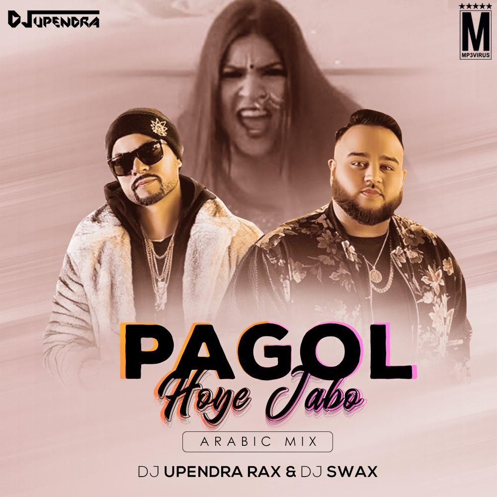 Pagol Hoye Jabo Arabic Mix Dj Upendra Rax Dj Swax Download In 2020 Mixing Dj Latest Bollywood Songs Dj Songs