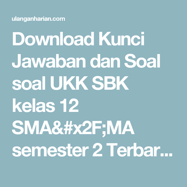 Download Kunci Jawaban Dan Soal Soal Ukk Sbk Kelas 12 Sma X2f Ma Semester 2 Terbaru Dan Terlengkap Ulanganharian Com