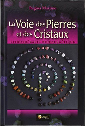 Amazon Fr La Voie Des Pierres Et Des Cristaux Lithotherapie Bioenergetique Regina Martino Livres Cristaux Pierre Couleur Chakra