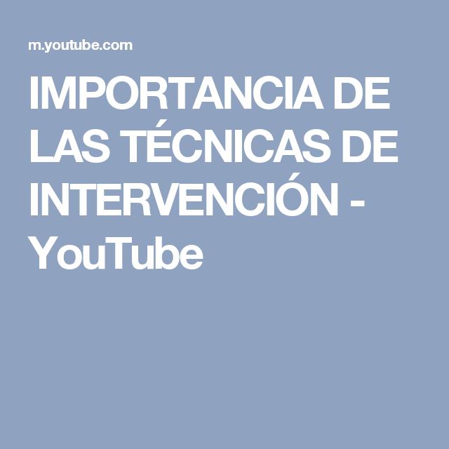 IMPORTANCIA DE LAS TÉCNICAS DE INTERVENCIÓN - YouTube