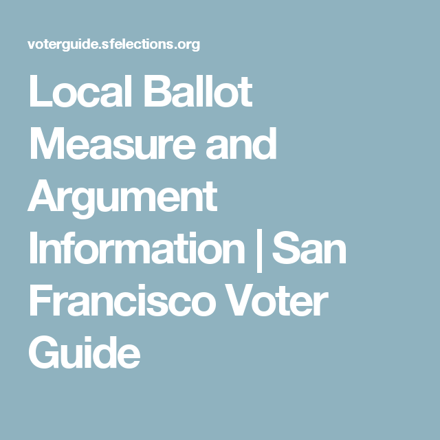 Local Ballot Measure and Argument Information   San Francisco Voter Guide