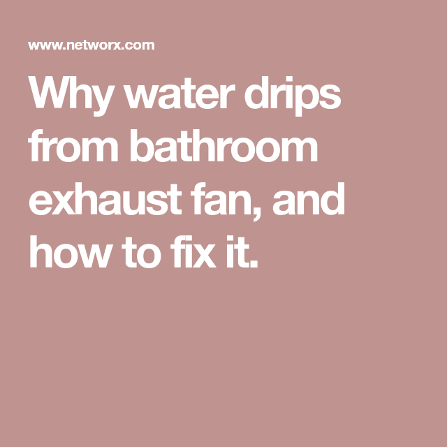 Peachy Why Water Drips From Bathroom Exhaust Fan And How To Fix It Interior Design Ideas Pimpapslepicentreinfo