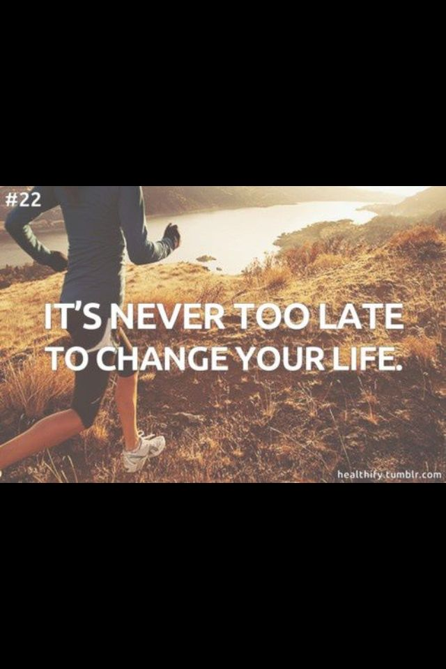 Its Never Too Late To Change Your Life Things To Live By