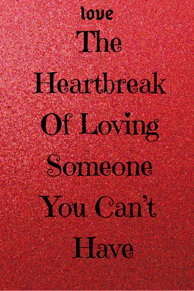 The Heartbreak Of Loving Someone You Cant Have - Explore