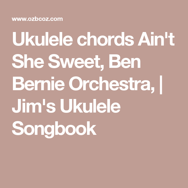 Ukulele Chords Aint She Sweet Ben Bernie Orchestra Jims