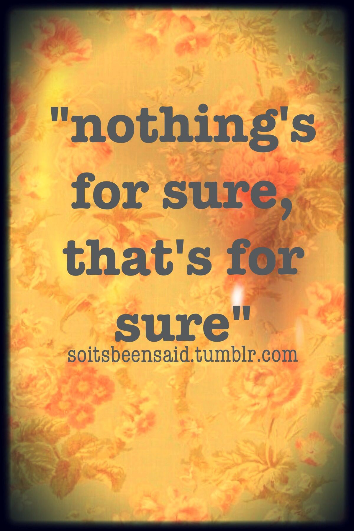 Quote Quotes Quotation Quotations Nothings For Sure Uncertainty