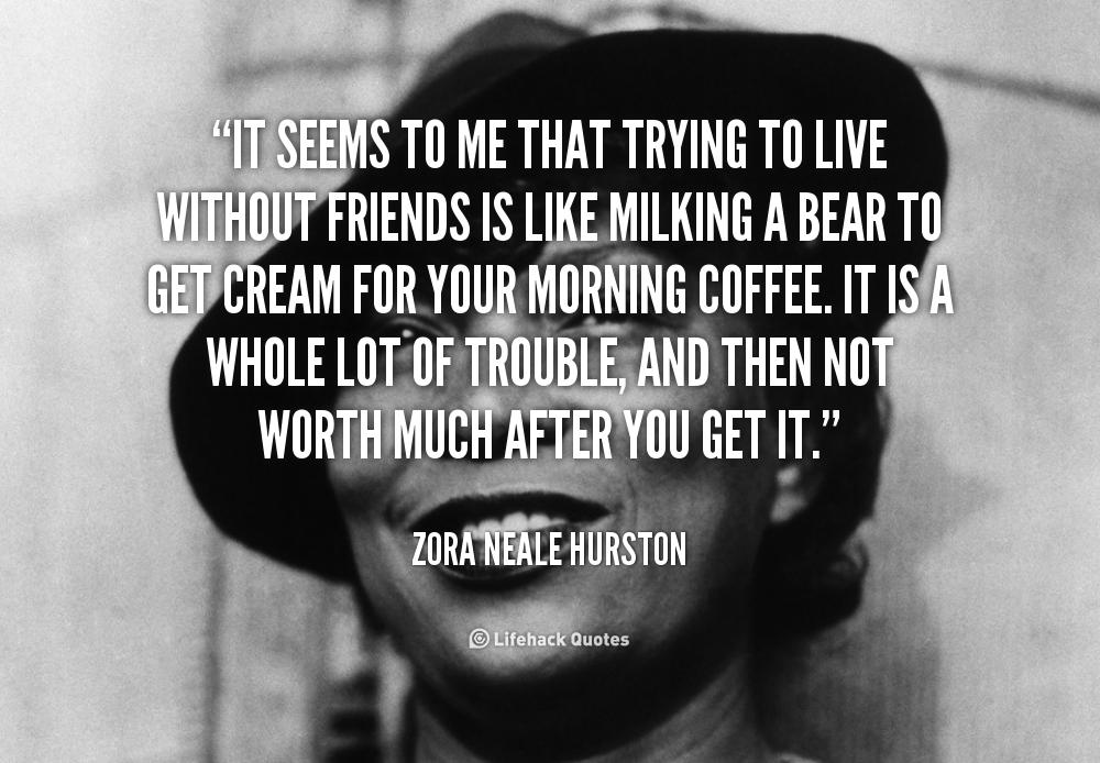 Zora Neale Hurston Quotes | Zora Neale Hurston Quotes Is Like Milking A Bear To Zora