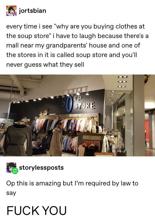 WHY ARE YOU BUYING CLOTHES AT THE SOUP STORE : tumblr ...