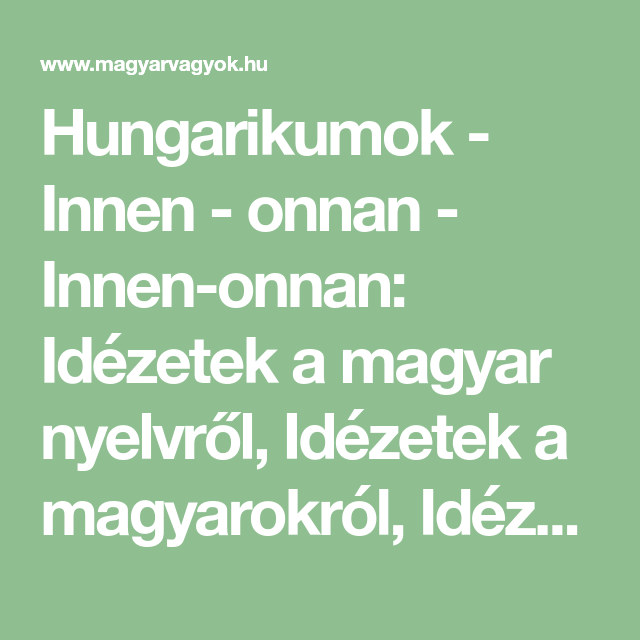 idézetek a magyar nyelvről Hungarikumok   Innen   onnan   Innen onnan: Idézetek a magyar