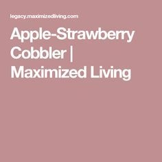 Apple-Strawberry Cobbler | Maximized Living