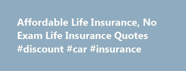 Affordable Life Insurance Quotes Online Custom Affordable Life Insurance No Exam Life Insurance Quotes Discount