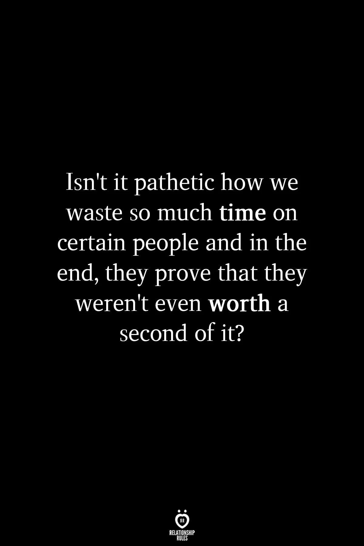 Relationship Rules Wasted Time Pathetic Quotes Me Time Quotes Betrayal Quotes