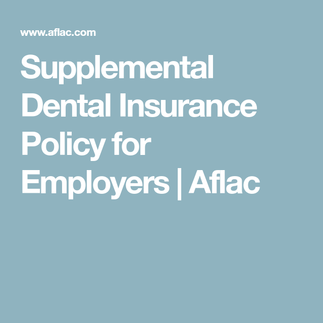 Supplemental Dental Insurance Policy For Employers Aflac