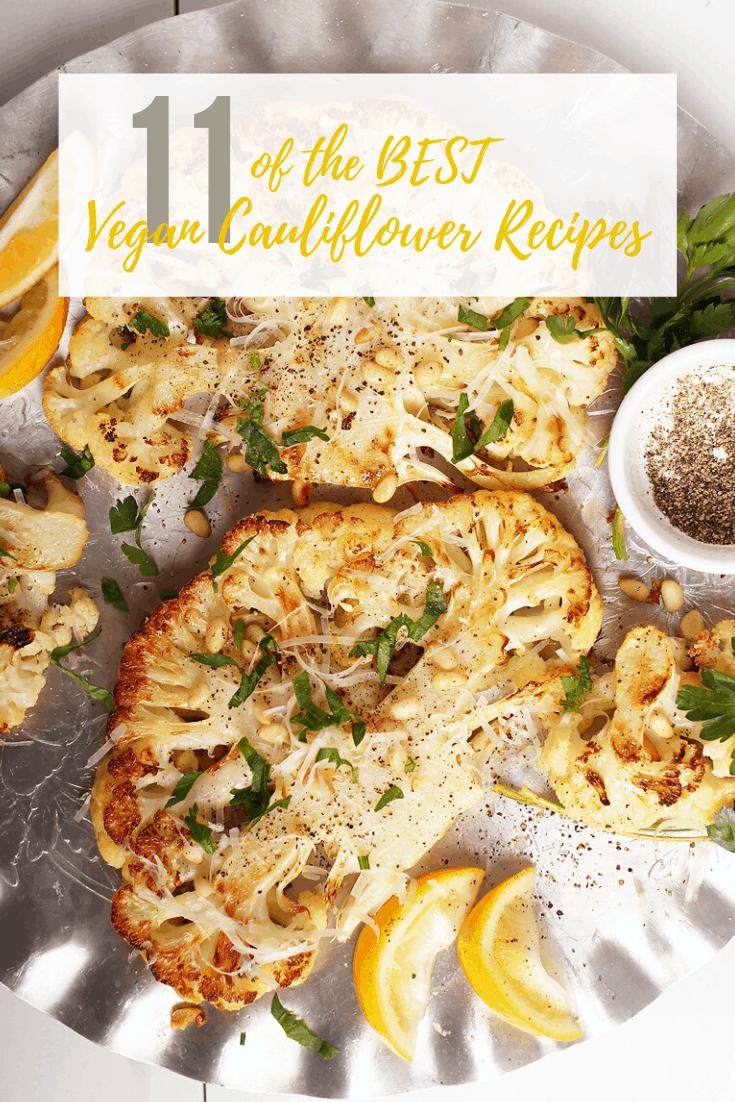 11 Delicious Vegan Cauliflower Recipes In 2020 Vegan Cauliflower Recipes Cauliflower Steaks Vegan Cauliflower