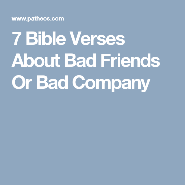 7 Bible Verses About Bad Friends Or Bad Company | Odd Interest