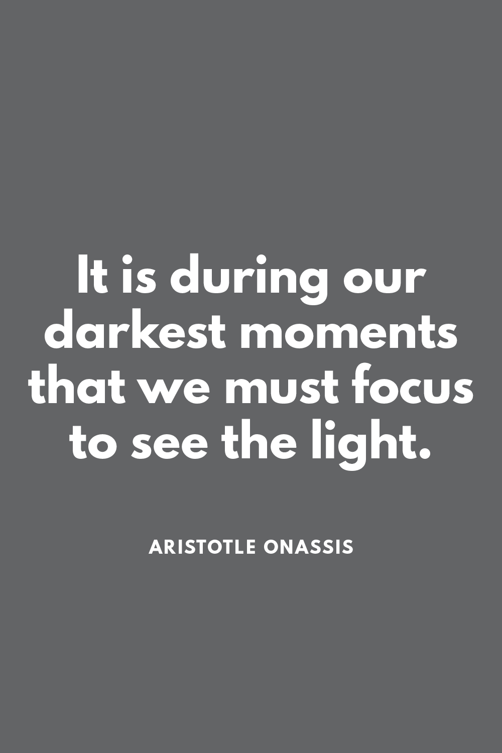 It Is During Our Darkest Moments That We Must Focus To See The Light Aristotle Onassis Mindfulness Quotes Inspirational Quotes Quotes Mindset