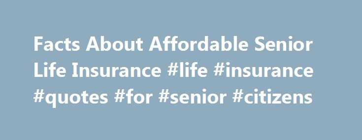 Facts About Affordable Senior Life Insurance Life Insurance Stunning Senior Life Insurance Quote