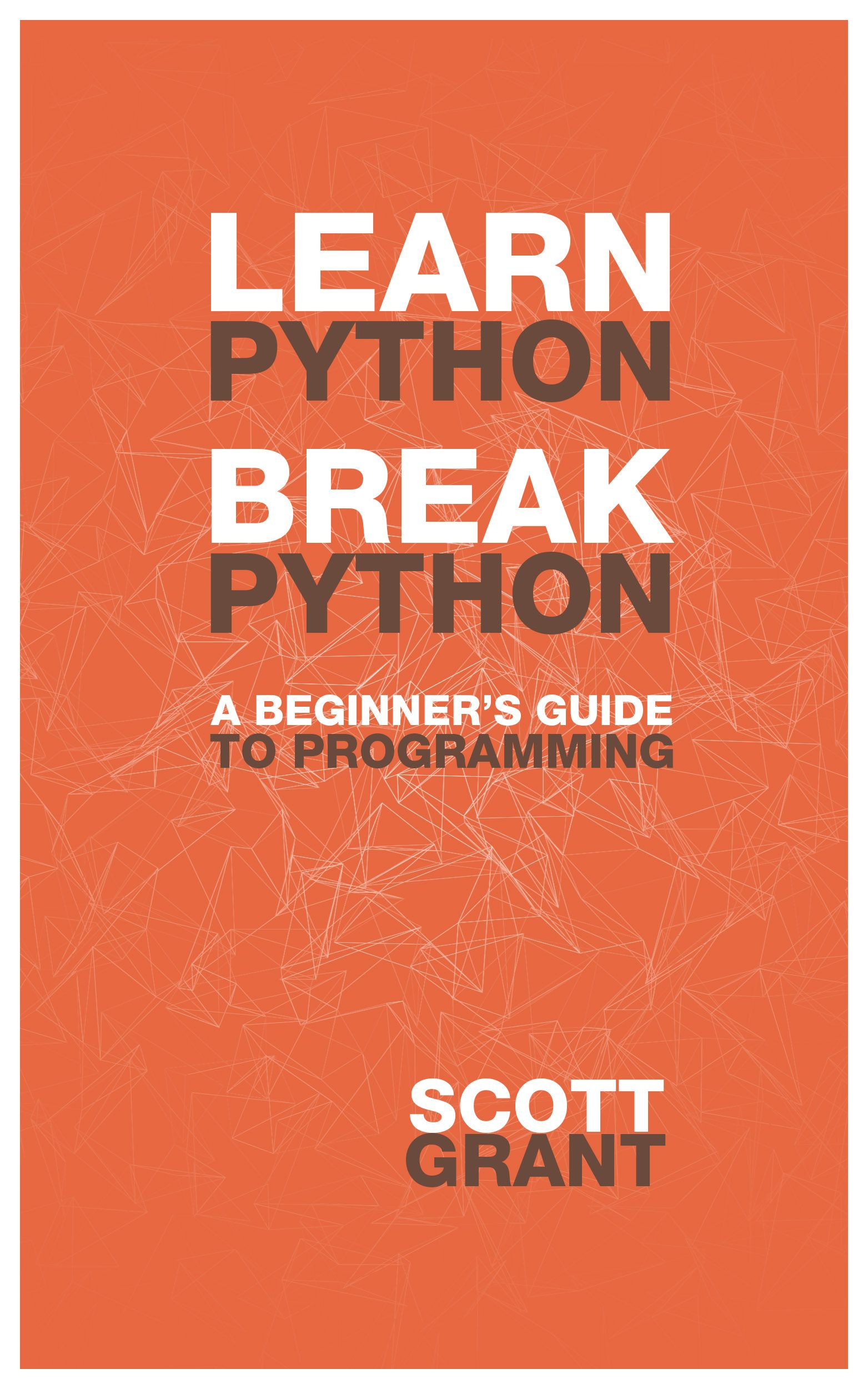 Learn Python Break Python A Beginner S Guide To Programming By Breaking Stuff Books Python Computer Programming Computer Knowledge