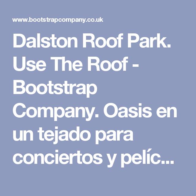 Dalston Roof Park. Use The Roof - Bootstrap Company. Oasis en un tejado para conciertos y películas.