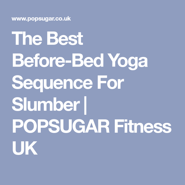 The Best Before Bed Yoga Sequence For Slumber