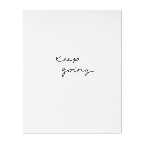 Our Keep Going print is letterpress printed by hand on antique machinery. Black ink on bright white, extra thick archival paper. Fits an 8 x 10 inch frame.