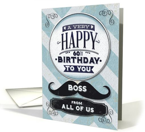 Happy 60th Birthday Boss From All Of Us Vintage Grunge Mustache Card Happy Fathers Day Diy Father S Day Cards Happy Fathers Day Cards