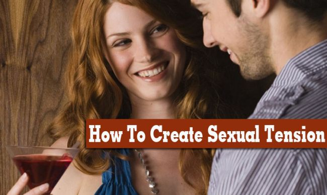 How to create sexual tension with a guy
