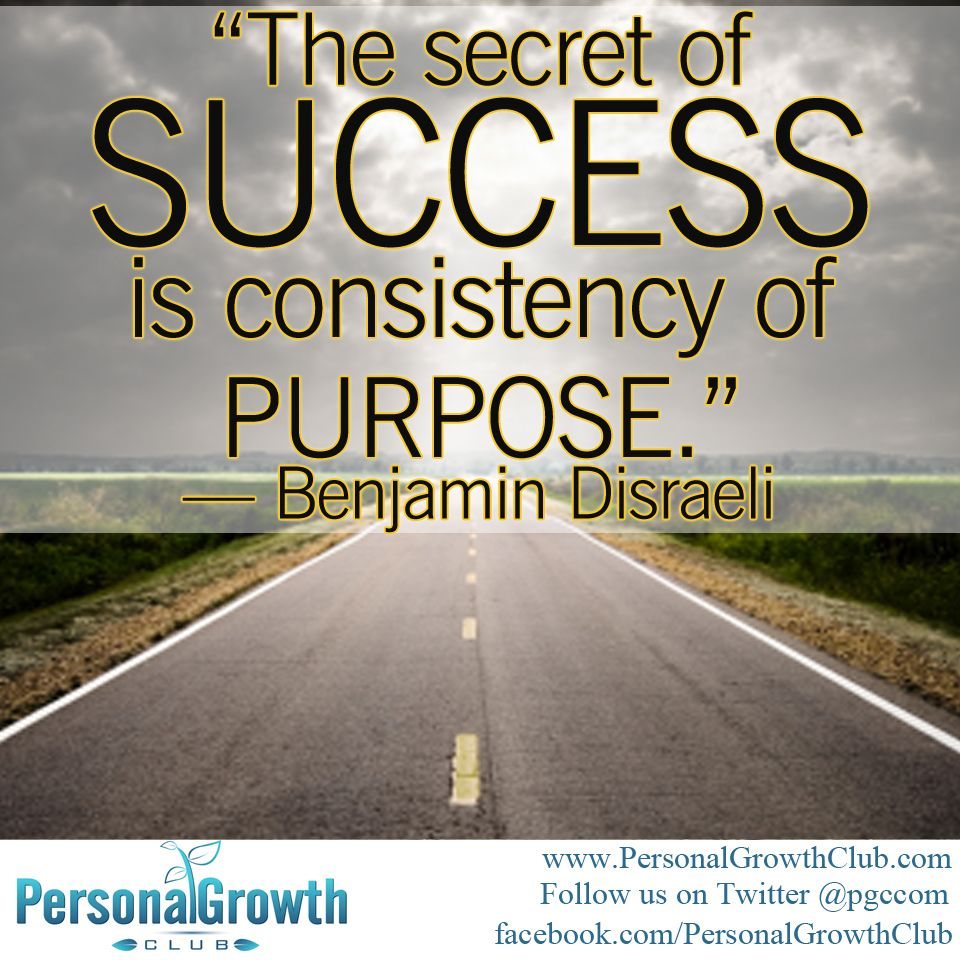 Motivational Quotes About Success: The Secret Of Success Is Consistency Of Purpose. -Benjamin