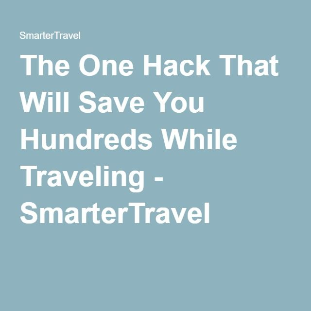 https://www.smartertravel.com/2016/05/09/the-one-hack-that-will-save-you-hundreds-while-traveling/?source=96&value=2016-05-30+00:00:00&nl_cs=28819133::::28818111::