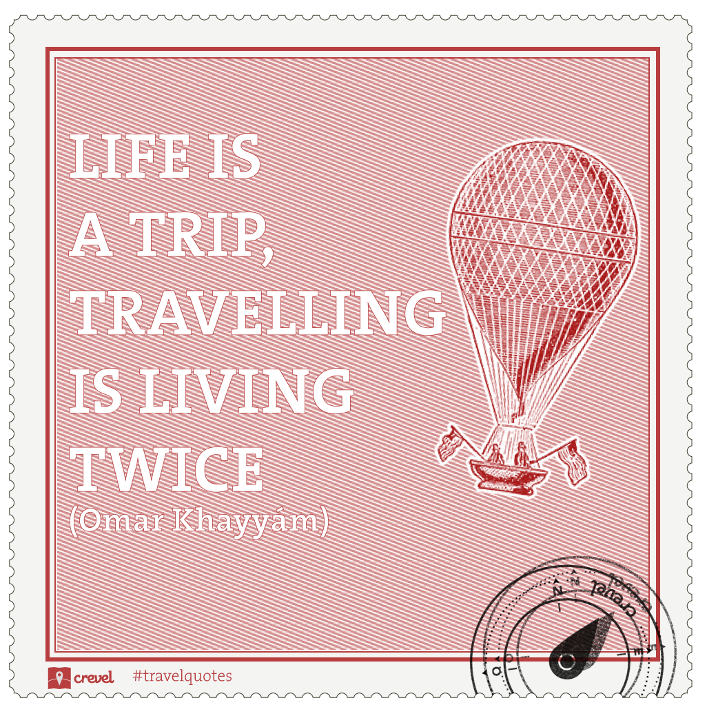 """""""Life is a trip, travelling is living twice"""" Omar Khayyàm #travelquotes"""