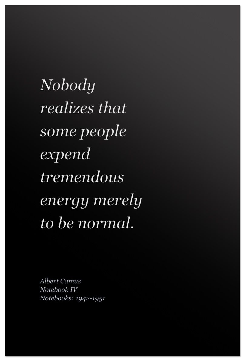 Albert camus quote about unique normal energy different - Nobody Realizes That Some People Expend Tremendous Energy Merely To Be Normal Albert Camus Notebook