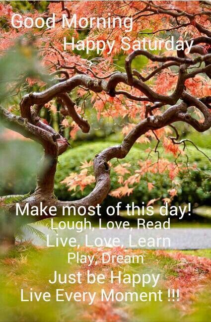 Good Morning Saturday Make The Most Of This Day Good Morning