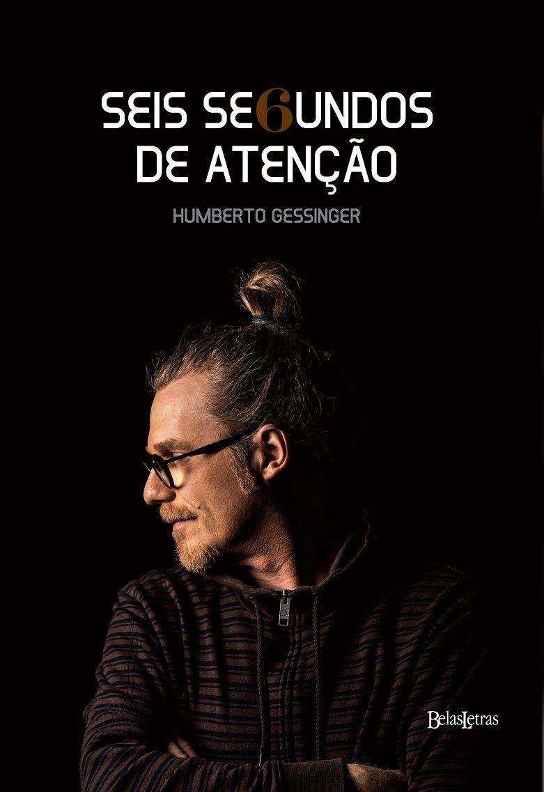 livro seis segundos de atenção   Humberto gessinger, Gessinger