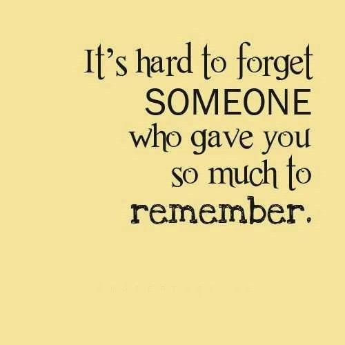 It's hard to forget someone who gave you much to remember ...