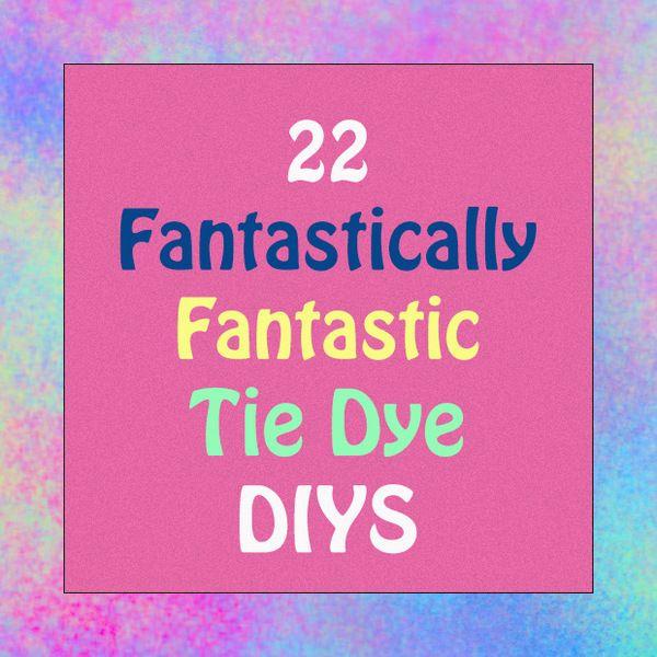22 Fantastically Fantastic Tie Dye Tutorials! #dyeingtutorials