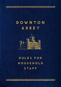 12,10€. Downton Abbey: Rules for Household Staff
