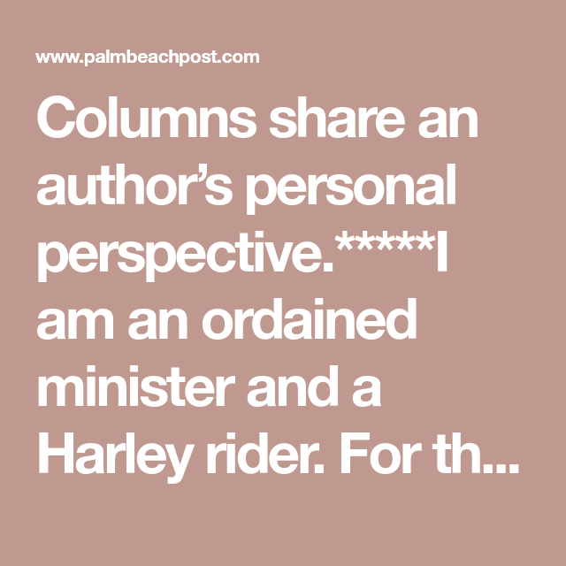 Columns Share An Author S Personal Perspective I Am An Ordained Minister And A Harley Rider For Those Of You Who Doubt T Column Harley Stand Up Comedians