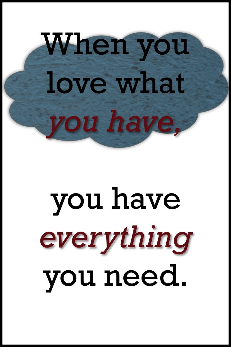 Unknown Quotes About Life Quotes  When You Love What You Have You Have Everything You Need