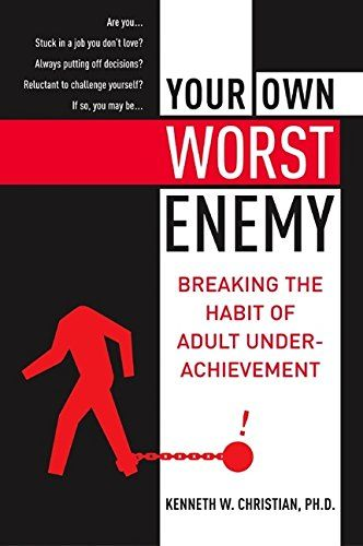 Breaking the Habit of Adult Underachievement. Your Own Worst Enemy.