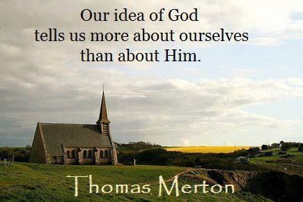 """""""Our idea of God tells us more about ourselves than about Him."""""""